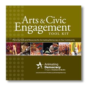 Arts and Civic Engagement Tool Kit: Planning Tools and Resources for Animating Democracy in Your Community